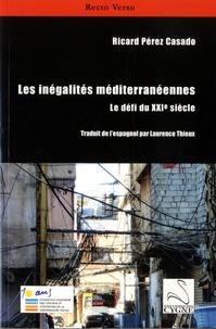Ricard Pérez Casado - Les inégalités méditerranéennes - Le défi du XXIe siècle.