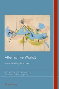 Ricarda Vidal et Ingo Cornils - Alternative Worlds - Blue-Sky Thinking since 1900.