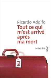 Ricardo Adolfo - Tout ce qui m'est arrivé après ma mort.