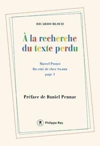 Ricardo Bloch - A la recherche du texte perdu - Marcel Proust - Du côté de chez Swann page 1.