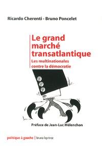 Ricardo Cherenti et Bruno Poncelet - Le grand marché transatlantique - Les multinationales contre la démocratie.