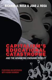 Ricardo D. Rosa et Joao J. Rosa - Capitalism's Educational Catastrophe and the Advancing Endgame Revolt! - Featuring an Interview with Noam Chomsky.