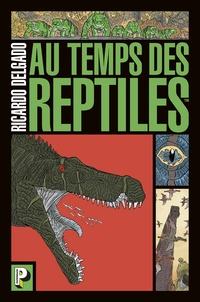 Ricardo Delgado - Au temps des reptiles.