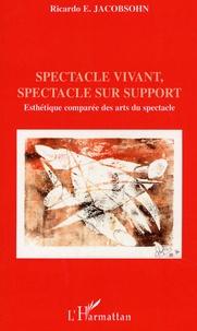 Ricardo-E Jacobsohn - Spectacle vivant, spectacle sur support - Esthétique comparée des arts du spectacle.