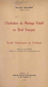 Ricardo Gallardo et André Rouast - L'institution du mariage putatif en droit français - Étude historique et critique.