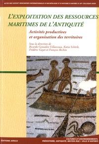 Ricardo Gonzalez Villaescusa et Katia Schörle - L'exploitation des ressources maritimes de l'Antiquité - Activités productives et organisation des territoires.