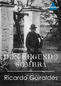 Ricardo Güiraldes - Don Segundo Sombra.