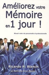 Ricardo Horacio Blanch - Améliorez votre mémoire en 1 jour ! - Réussir votre vie personnelle et professionnelle.