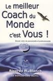 Ricardo Horacio Blanch - Le meilleur Coach du Monde, c'est Vous ! - Réussir votre vie personnelle et profesionnelle.