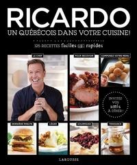 Ricardo Larrivée - Ricardo, un Québécois dans votre cuisine ! - 125 recettes faciles et rapides.