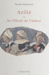 Ricardo Montserrat - Aziliz ou Les filleuls de l'Ankou.