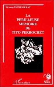 Ricardo Montserrat - La perilleuse memoire de tito perrochet.