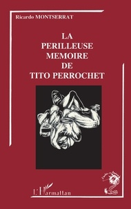 Ricardo Montserrat - La périlleuse mémoire de Tito Perrochet.