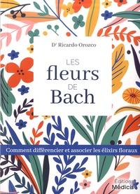 Ricardo Orozco - Les fleurs de bach - Comment différencier et associer les élixirs floraux.