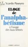 Ricardo Paseyro et Vincent Landel - Éloge de l'analphabétisme à l'usage des faux lettrés.