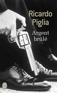 Ricardo Piglia - Argent brûlé.