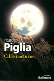 Ricardo Piglia - Cible nocturne.