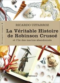 Ricardo Uztarroz - La Véritable Histoire de Robinson Crusoé - Et l'île des marins abandonnés.