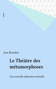 Ricardou - Le Théâtre des métamorphoses.