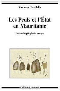 Riccardo Ciavolella - Les Peuls et l'Etat en Mauritanie - Une anthropologie des marges.
