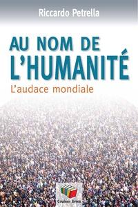 Riccardo Petrella - Au nom de l'humanité - L'audace mondiale.