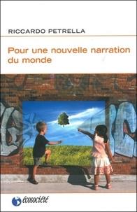 Riccardo Petrella - Pour une nouvelle narration du monde - Humanité, biens communs, vivre ensemble.