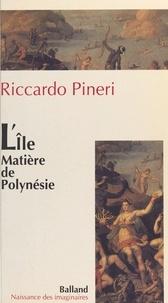 Riccardo Pineri - L'île matière de Polynésie.