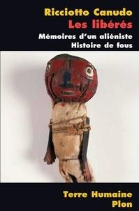 Ricciotto Canudo - Les libérés - Mémoires d'un aliéniste, Histoire de fous.