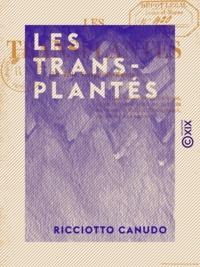 Ricciotto Canudo - Les Transplantés - La ville Visage-du-Monde.