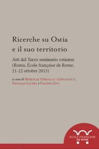 Mireille Cebaillac-gervasoni - Ricerche su Ostia e il suo territorio - Atti del Terzo Seminario Ostiense (Roma, École française de Rome, 21-22 ottobre 2015).