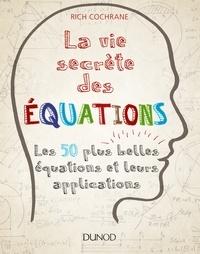 La vie secrète des équations- Les 50 plus grandes équations et leurs applications - Rich Cochrane |