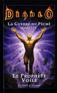 Richard A. Knaak - Diablo La Guerre du Péché Tome 3 : Le Prophète voilé.