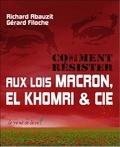 Richard Abauzit et Gérard Filoche - Comment résister aux lois Macron, El Khomri & Cie - Adapter l'humain au travail ou le travail à l'humain ?.