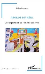 Richard Abibon - Abords du réel - Une exploration de l'ombilic des rêves.