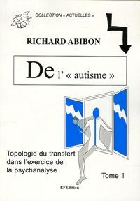 """Richard Abibon - De l' """"Autisme"""", Topologie du transfert dans l'exercice de la psychanalyse - Tome 1, Avec des enfants... pour une théorie de la coupure."""