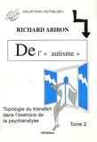 """Richard Abibon - De l' """"Autisme"""", Topologie du transfert dans l'exercice de la psychanalyse - Tome 2, Avec des adultes... Faire agir la coupure dans les noeuds."""