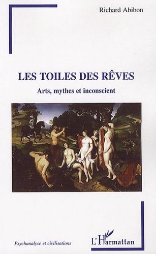Richard Abibon - Les toiles des rêves - Arts, mythes et inconscient.