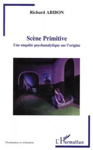 Richard Abibon - Scène primitive - Une enquête psychanalytique sur l'origine.