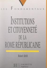 Richard Adam et Marc Baratin - Institutions et citoyenneté de la Rome républicaine.