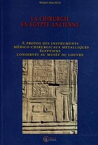 Richard-Alain Jean - La chirurgie en Egypte ancienne - A propos des instruments médico-chirurgicaux métalliques égyptiens conservés au musée du Louvre.