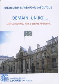 Richard Alain Marsaud de Labouygue - Demain, un roi... - C'est une révolte, non, c'est une révolution.