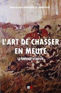 Richard Alain Marsaud de Labouygue - L'art de chasser en meute... Le grand veneur - Contes philosophiques.