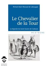 Richard Alain Marsaud de Labouygue - Le Chevalier de la Tour - La légende du Saint Suaire de Cadouin.