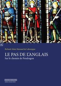Richard Alain Marsaud de Labouygue - Le pas de l'Anglais - Sur le chemin de Pendragon.