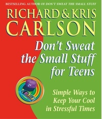 Richard And Kris Carlson et Richard Carlson - Don't Sweat the Small Stuff for Teens - Simple Ways to Keep Your Cool in Stressful Times.