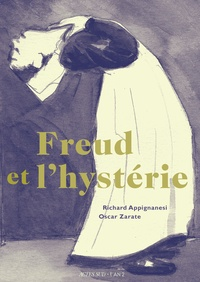 Richard Appignanesi et Oscar Zarate - Freud et l'hystérie.