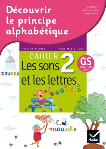 Richard Assuied et Anne-Marie Ragot - Français GS début CP ASH Découvrir le principe alphabétique - Cahier 2, Les sons et les lettres.