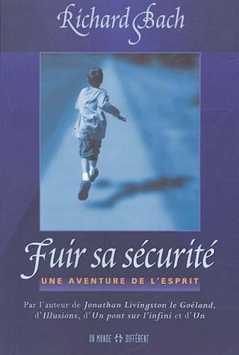 Richard Bach - Fuir sa sécurité - Une aventure de l'esprit.