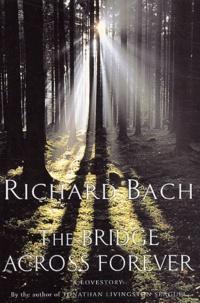 Richard Bach - The Bridge across Forever.