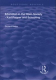 Richard Bailey - Education in the Open Society - Karl Popper and Schooling.